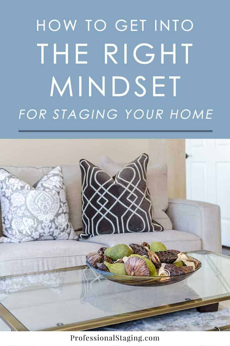 If you are thinking about staging your home for sale, follow these tips to shift into the right mindset to get the most from home staging.