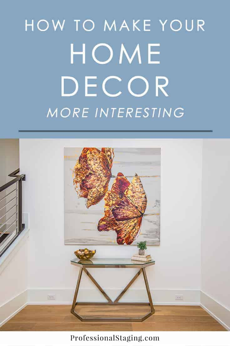 How to Make Your Home Decor More Interesting - Professional Staging