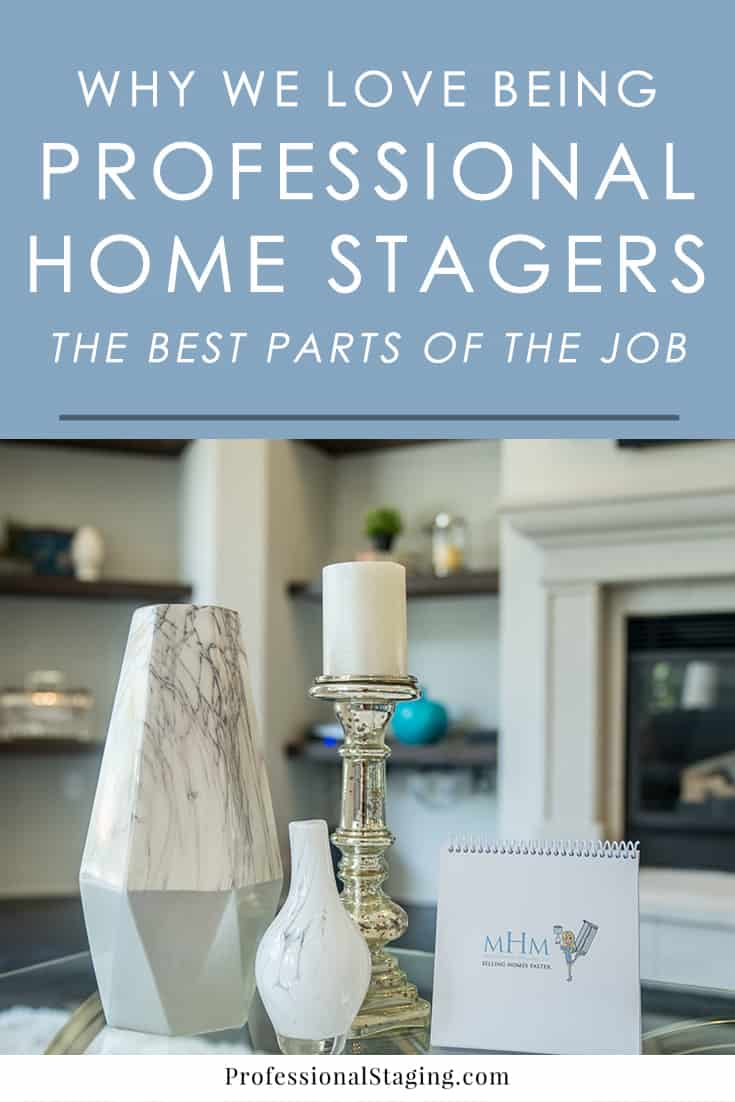There are a lot of amazing benefits to being a home stager. Here are some of our favorite parts that make us excited to go to work every day.