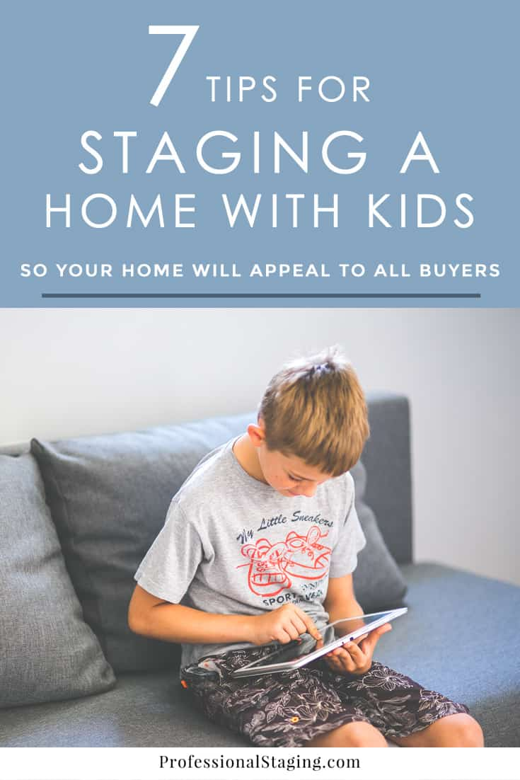 Selling a home with kids can be a challenge, especially when buyers often believe homes where kids have been living aren't in great condition. Follow these 7 staging tips to make sure your house appeals to as many buyers as possible!   ProfiessionalStaging.com #homestaging #realestate #home #selling
