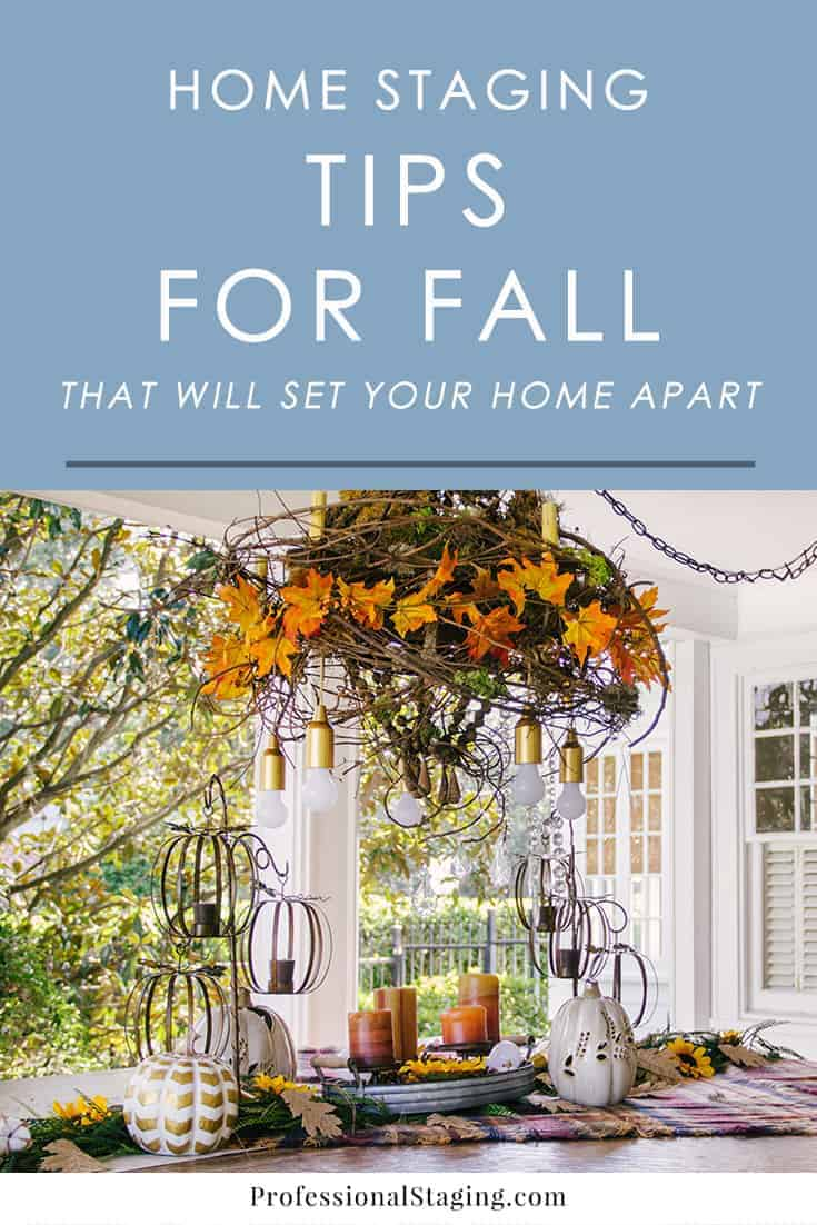 Selling your home during the fall season? Try these clever home staging tips to create a stronger emotional response from buyers and set your home apart from the competition.