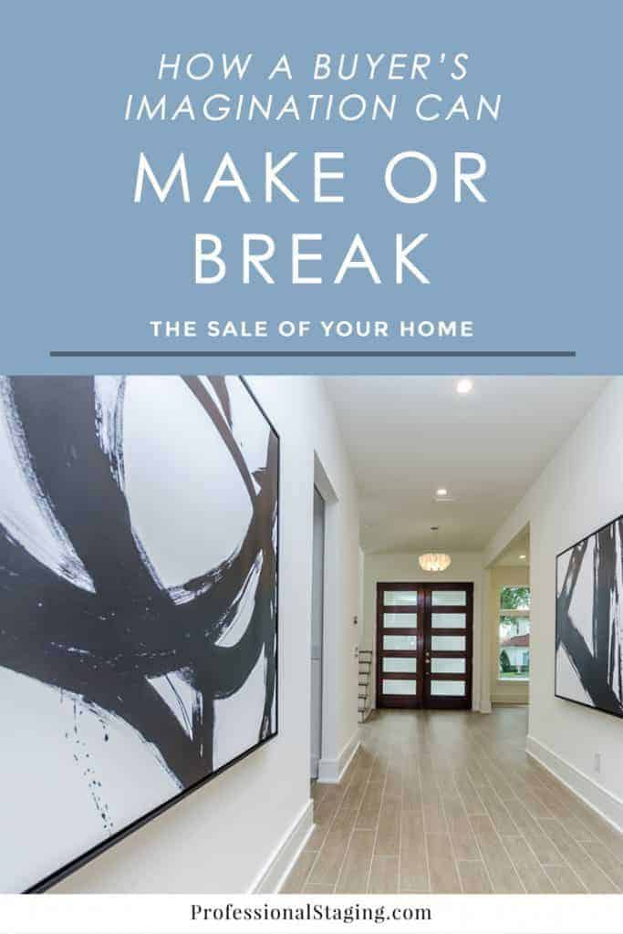 A home buyer's imagination is a powerful thing and something many sellers overlook. Follow these home staging tips to use their imagination to help you sell your home faster.
