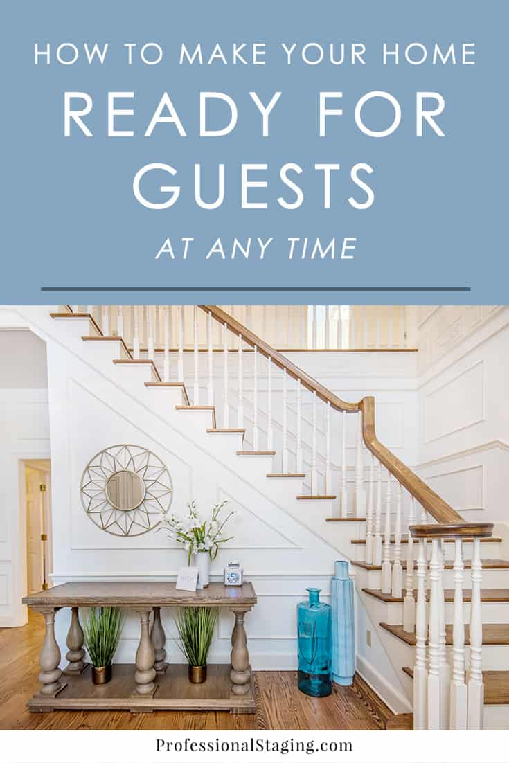 Want your home to be more guest-ready at any given time? Follow these easy staging tips so you'll be proud to show it off whenever the opportunity arises.