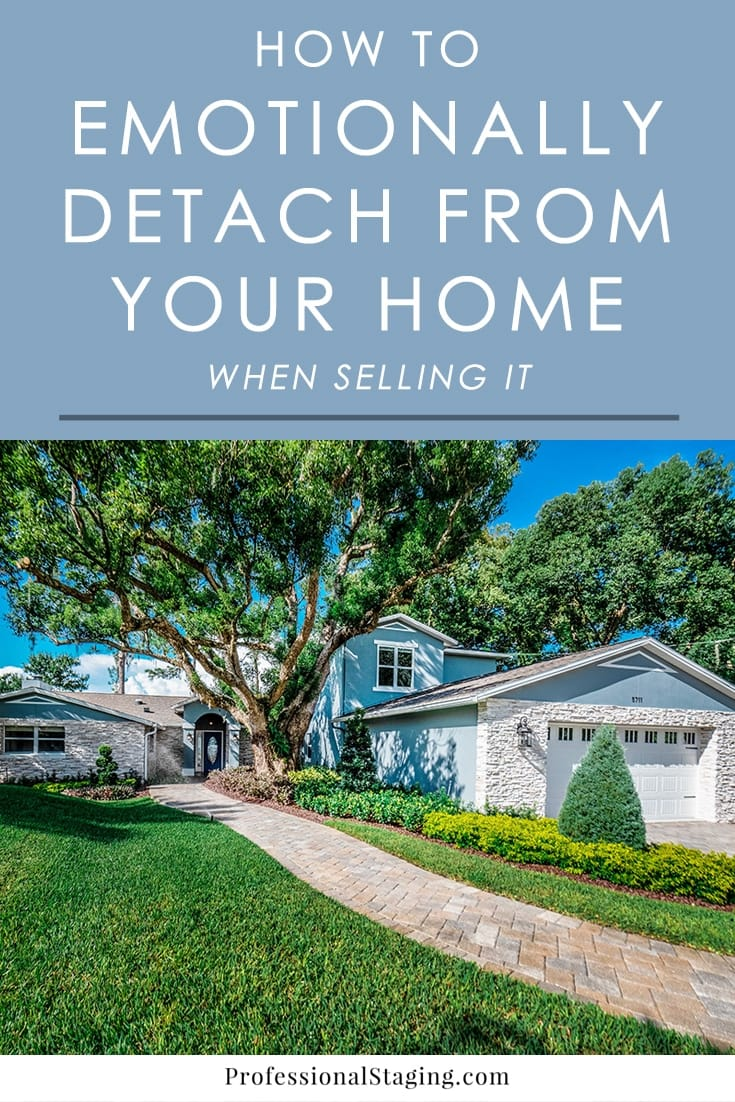 If you are having a hard time emotionally detaching from the home you're trying to sell, here are some tips to help you move forward with a positive outlook and do what you need to do to get the most money for your property.